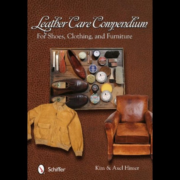 Leather Care Compendium: For Shoes, Clothing, and Furniture - 288 pages